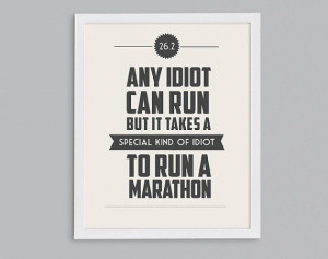 26.2 It Takes a Special Kind of Idiot to Run a Marathon