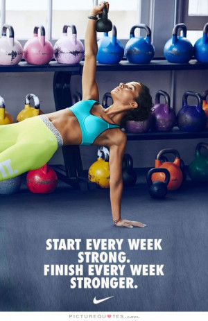 Start every week stronger. Finish every week stronger Picture Quote #1