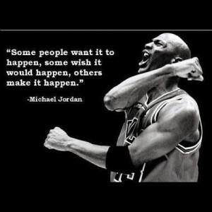 ... some wish it would happen, others make it happen.