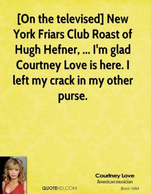 On the televised] New York Friars Club Roast of Hugh Hefner, ... I'm ...