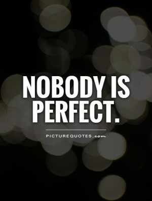 Perfect Quotes Imperfection Quotes Not Perfect Quotes