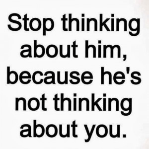 Lie Quotes For Him Stop thinking about him