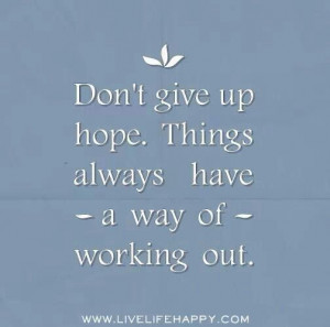 Don't give up hope.