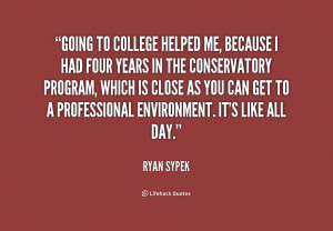 quote-Ryan-Sypek-going-to-college-helped-me-because-i-228575.png