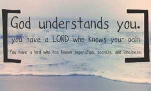 God understands you you have a lord who knows your pain you have a ...