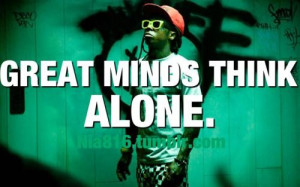 Lil wayne quotes sayings great minds think alone