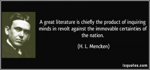 great literature is chiefly the product of inquiring minds in revolt ...