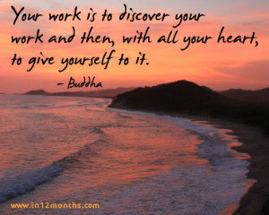 Your work is to discover your work and then, with all your heart, give ...