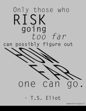 ... -too-far-can-possibly-figure-out-how-far-one-can-go.-T.s.-Eliot.jpg
