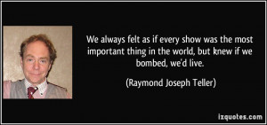 More Raymond Joseph Teller Quotes
