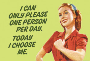 ... can-only-please-one-person-per-day-i-choose-me-funny-poster-print.jpg