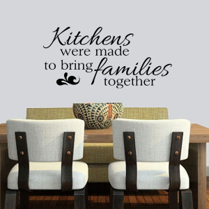 Kitchens Were Made To Bring Families Together Wall Quote Decal