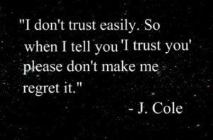 don't trust easily. So when i tell you 'i trust you' please don't ...