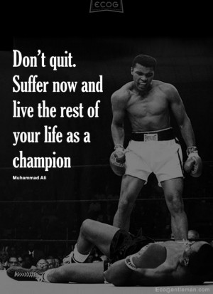 Black and white graphic quotes by Muhammad Ali – Don't quit ...