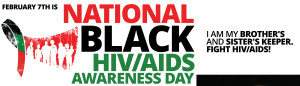 February 7th is National Black HIV/AIDS Awareness Day