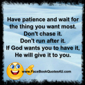No Patience Quotes Have patience .