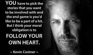 Kevin Costner #acting #actors #quotes #followyourheart
