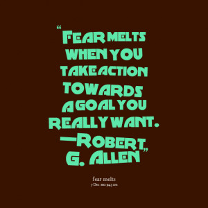 Quotes Picture: fear melts when you take action towards a goal you ...