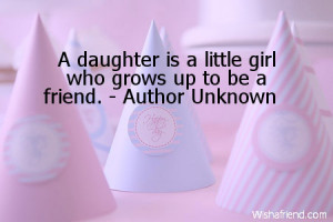 daughter is a little girl who grows up to be a friend.