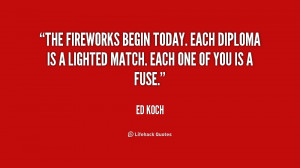 The fireworks begin today. Each diploma is a lighted match. Each one ...