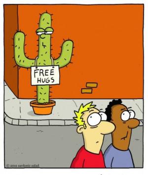 ... by sardonic salad tagged hugs,free,salad,sardonic,comic,cartoon,cactus