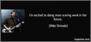 excited to doing more scoring work in the future. - Mike Shinoda