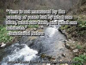 Famous Graduation Quotes by Jawaharial Nehru~Time Is Not Measured By ...