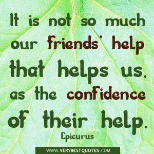 ... much our friends' help that helps us, as the confidence of their help