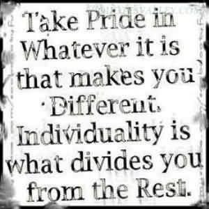 Take pride in whatever it is that makes you different quote