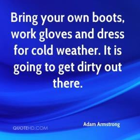 Adam Armstrong - Bring your own boots, work gloves and dress for cold ...