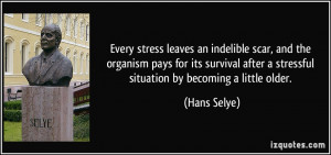 ... after a stressful situation by becoming a little older. - Hans Selye