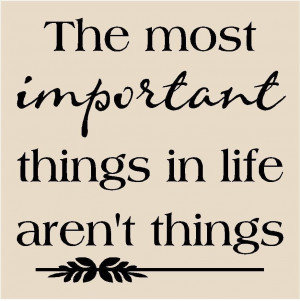 The most important things in life aren't Things.