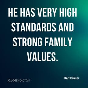Karl Brauer - He has very high standards and strong family values.