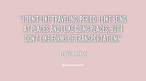 File Name : quote-Travis-Barker-i-dont-like-traveling-period-i-like ...