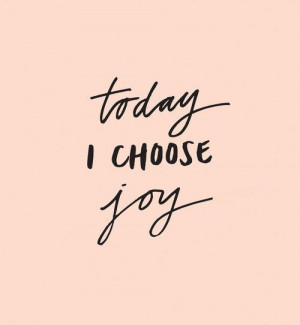 Today I choose joy... Please like, comment, and share!