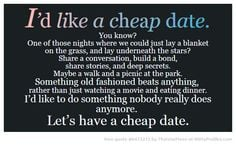 like a cheap date. You know? One of those nights where we could ...