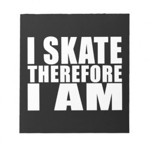 funny_skaters_quotes_jokes_i_skate_therefore_i_am_notepad ...