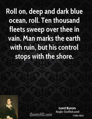 Roll on, deep and dark blue ocean, roll. Ten thousand fleets sweep ...