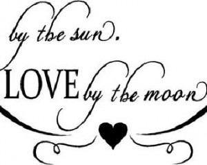 Quote-Live By The Sun Love By The M oon-special buy any 2 quotes and ...