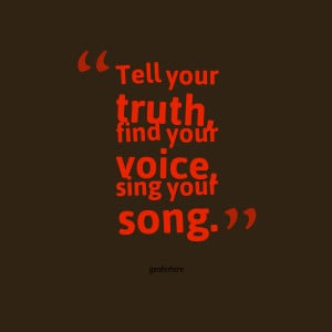 Quotes Picture: tell your truth, find your voice, sing your song