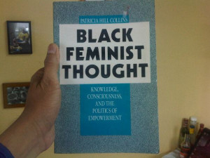 ... QUOTES FROM 'BLACK FEMINIST THOUGHT' - PATRICIA HILL COLLINS (part1