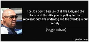 quit, because of all the kids, and the blacks, and the little people ...