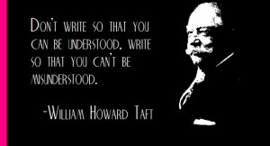 William Howard Taft on writing... master both and conquer ...   Quotes