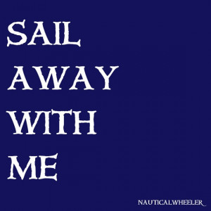 sail away with me #quote #navy #nautical