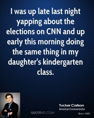 was up late last night yapping about the elections on CNN and up early ...
