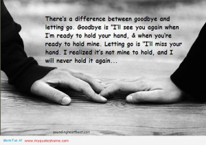 There's Difference between Goodbye and Letting go ~ Goodbye Quote