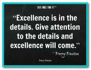 excellence is in the details give attention to the details and ...