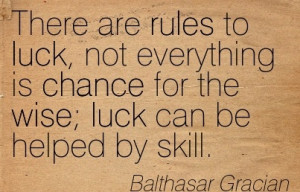 There are rules to luck, not everything is Chance for the wise; luck ...