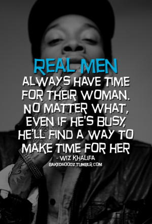 Real men always have time for their woman. No matter what, even if he ...