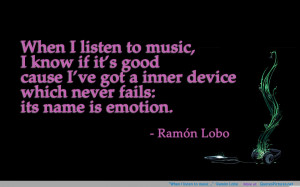 "When I listen to music …"" -Ramón Lobo motivational inspirational ..."